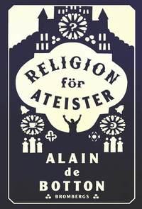 Religion f�r ateister : en icke-troendes handbok i religionens anv�ndningsomr�den (pocket)