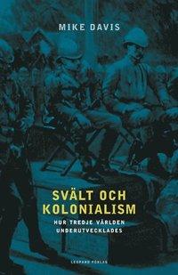 Sv�lt och kolonialism : hur tredje v�rlden underutvecklades (h�ftad)