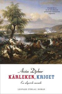 K�rleken, kriget : en algerisk mosaik : roman (inbunden)