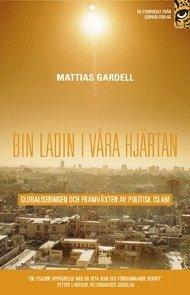 bin Ladin i v�ra hj�rtan : globaliseringen och framv�xten av politisk islam (inbunden)