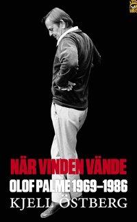 N�r vinden v�nde : Olof Palme 1969-1986 (pocket)