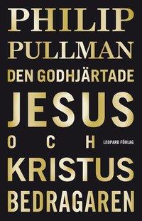 Den godhj�rtade Jesus och Kristus bedragaren (inbunden)