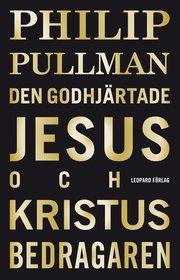 Den godhjärtade Jesus och Kristus bedragaren (inbunden)