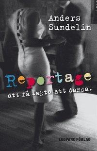 Reportage : att f� fakta att dansa (e-bok)
