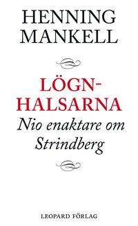 L�gnhalsarna : nio enaktare om Strindberg (inbunden)
