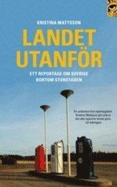Landet utanf�r : ett reportage om Sverige bortom storstaden (pocket)