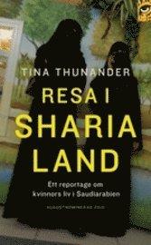 Resa i Sharialand : ett reportage om kvinnors liv i Saudiarabien (pocket)
