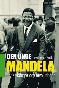 Den unge Mandela : frihetsk�mpe och revolution�r (inbunden)