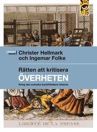 R�tten att kritisera �verheten : kring den svenska tryckfrihetens historia (inbunden)