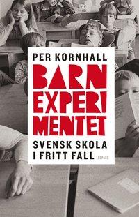 Barnexperimentet : svensk skola i fritt fall (inbunden)