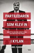 Partiledaren som klev in i kylan : Ber�ttelsen om Juholts fall och den nya politiken