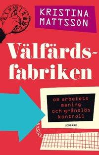 V�lf�rdsfabriken : om arbetets mening och gr�nsl�s kontroll (e-bok)