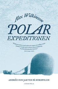Polarexpeditionen : Andr�e och jakten p� Nordpolen (inbunden)