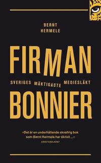 Firman : Bonnier - Sveriges m�ktigaste mediesl�kt (pocket)