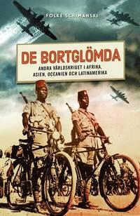 De bortgl�mda : andra v�rldskriget i Afrika, Asien, Oceanien och Latinamerika (inbunden)