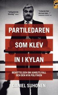 Partiledaren som klev in i kylan : ber�ttelsen om Juholts fall och den nya politiken (pocket)
