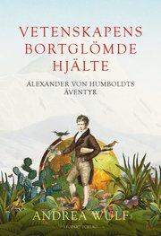 Vetenskapens bortglömde hjälte : Alexander von Humboldts äventyr