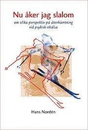Nu åker jag slalom : om olika perspektiv på återhämtning vid psykisk ohälsa