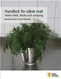 Handbok för säker mat inom vård, skola och omsorg : branschriktlinje för kök (häftad)