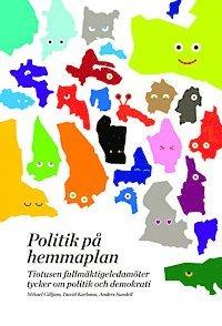 Politik p� hemmaplan : tiotusen fullm�ktigeledam�ter tycker om politik och demokrati (h�ftad)