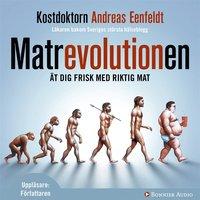 Matrevolutionen : �t dig frisk med riktig mat (mp3-bok)