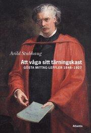 Att våga sitt tärningskast : Gösta Mittag Leffler 1846-1927