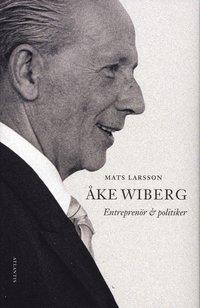 Åke Wiberg : entreprenör och politiker (inbunden)