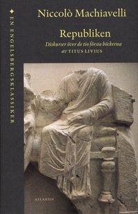 Republiken : diskurser �ver de tio f�rsta b�ckerna av Titus Livius (inbunden)
