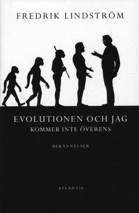Evolutionen och jag kommer inte �verens : bek�nnelser (inbunden)