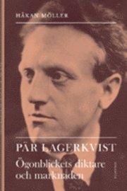 Pär Lagerkvist : ögonblickets diktare och marknaden