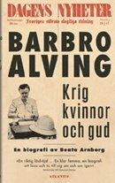 Krig, kvinnor och Gud : en biografi om Barbro Alving (pocket)