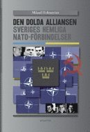Den dolda alliansen : Sveriges hemliga NATO-f�rbindelser (inbunden)