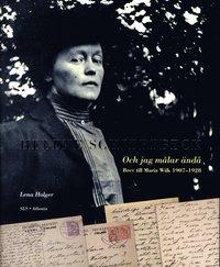 Helene Schjerfbeck : och jag m�lar �nd� : brev till Maria Wiik 1907-1928 (inbunden)