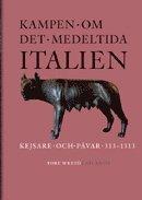 Kampen om det medeltida Italien : kejsare och p�var 313-1313 (inbunden)