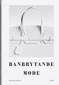 Banbrytande mode : fr�n korsett och kuvertv�ska till kortkort (inbunden)