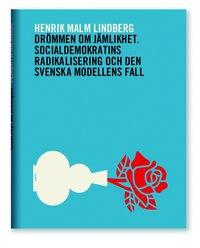 Dr�mmen om j�mlikhet : socialdemokratins radikalisering och den svenska modellens fall (inbunden)