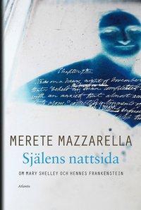 Sj�lens nattsida : om Mary Shelley och hennes Frankenstein (inbunden)