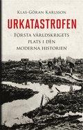 Urkatastrofen : F�rsta v�rldskrigets plats i den moderna historien