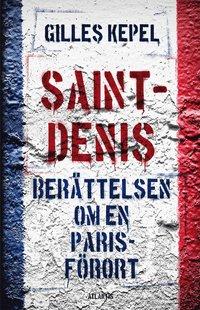 Saint-Denis : ber�ttelsen om en Parisf�rort (inbunden)