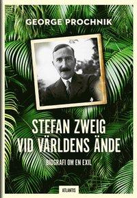 Stefan Zweig vid världens ände - biografi om exil (inbunden)
