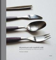 Aluminium och rostfritt stål : Skandinavisk bruksdesign från 1920-tal till 1970-tal