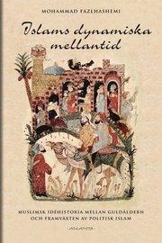 Islams dynamiska mellantid : muslims idéhistoria mellan guldålder och framväxten av politisk islam