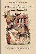Islams dynamiska mellantid : muslims id�historia mellan guld�lder och framv�xten av politisk islam