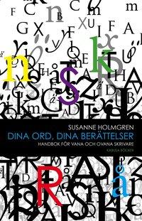 Dina ord, dina ber�ttelser : handbok f�r vana och ovana skrivare (inbunden)