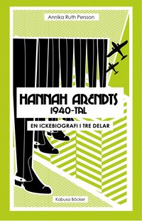 Hannah Arendts 1940-tal : en ickebiografi i tre delar (h�ftad)