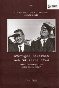 Sveriges s�kerhet och v�rldens fred : Svensk utrikespolitik under kalla kriget (inbunden)