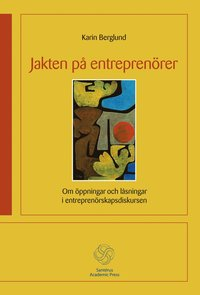Jakten p� entrepren�rer - Om �ppningar och l�sningar i entrepren�rskapsdisk (inbunden)