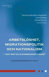 Arbetsl�shet, migrationspolitik och nationalism : hot mot EU:s sammanh�llning?