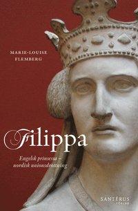 Filippa : engelsk prinsessa och nordisk unionsdrottning (inbunden)