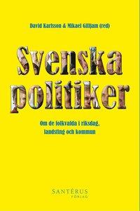 Svenska politiker : om de folkvalda i riksdag, landsting och kommun (h�ftad)